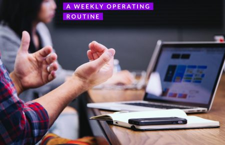 Taking Care of Business: Why You Need A Weekly Operating Routine